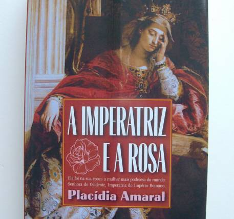 A Imperatriz e a Rosa - Placídia Amaral