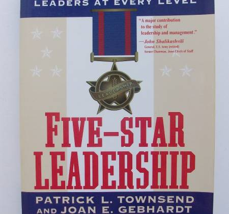 Five-Star Leadership: The Art and Strategy of Creating Leaders at Every Level