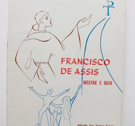 Francisco de Assis Mestre e Guia – Alfredo dos Santos Freire e António de Almeida Pinho